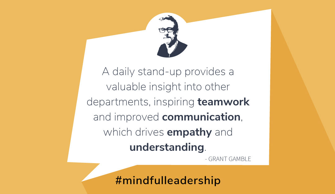 Next Steps to Mindful Leadership: 2. A Great Hack for Introducing Meaningful Communication and Teamwork: The Daily StandUp