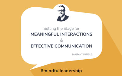 Next Steps Toward Mindful Leadership: 1. Setting the Stage for Meaningful Interactions and Effective Communication